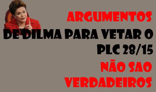 Dilma usa falsos argumentos para vetar PLC 28