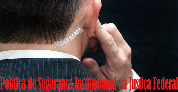 SEGURANÇA JUDICIÁRIA – CJF regulamenta  Política de Segurança Institucional da Justiça Federal
