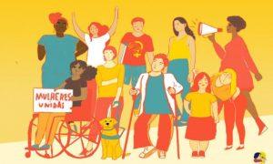 """#ParaTodosVerem #ParaTodesVerem #PraCegoVer Imagem com fundo de cor mostarda; na frente, mulheres com deficiência na luta. Uma delas segura um megafone; outra ergue os braços em sinal de protesto; uma cadeirante segura cartaz escrito """"mulheres unidas""""; outra mulher com deficiência visual segura a coleira de um cão guia."""